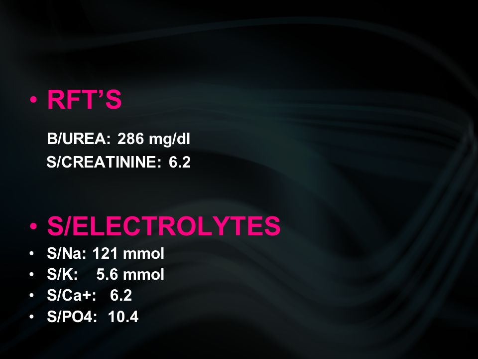 RFT'S B/UREA: 286 mg/dl S/ELECTROLYTES S/CREATININE: 6.2