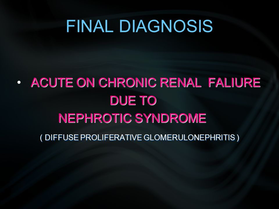 FINAL DIAGNOSIS ACUTE ON CHRONIC RENAL FALIURE DUE TO