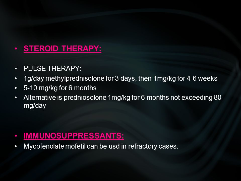 STEROID THERAPY: IMMUNOSUPPRESSANTS: PULSE THERAPY: