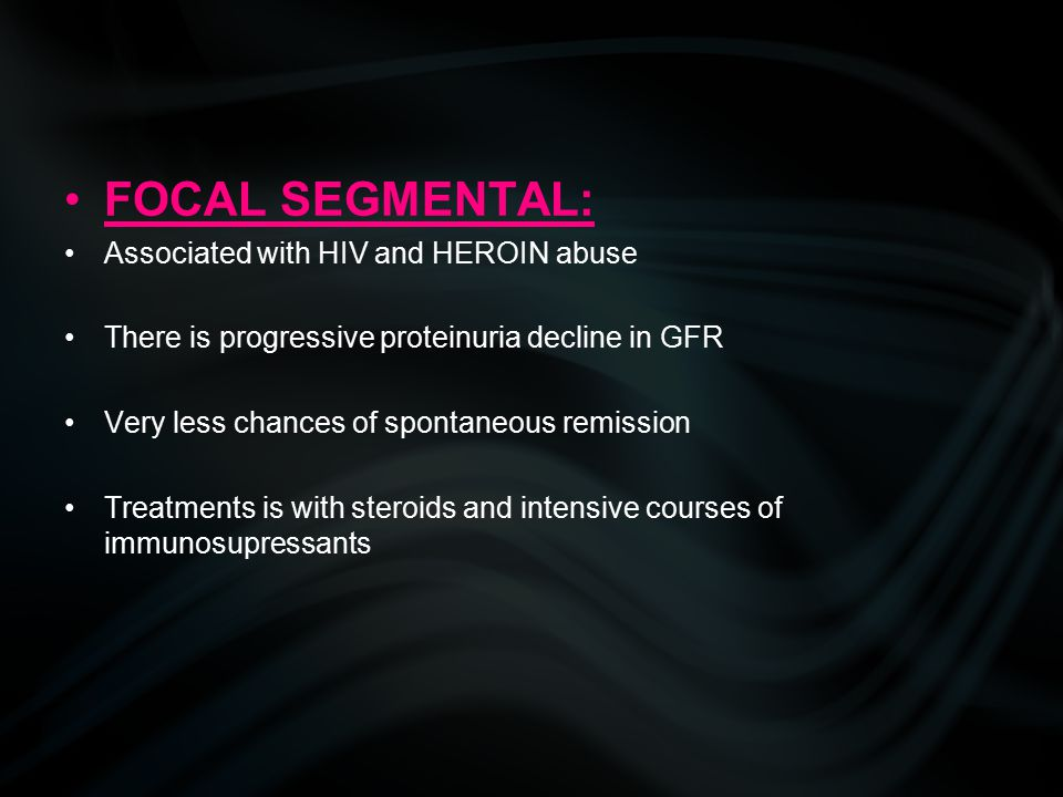 FOCAL SEGMENTAL: Associated with HIV and HEROIN abuse