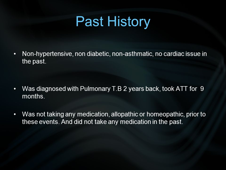 Past History Non-hypertensive, non diabetic, non-asthmatic, no cardiac issue in the past.