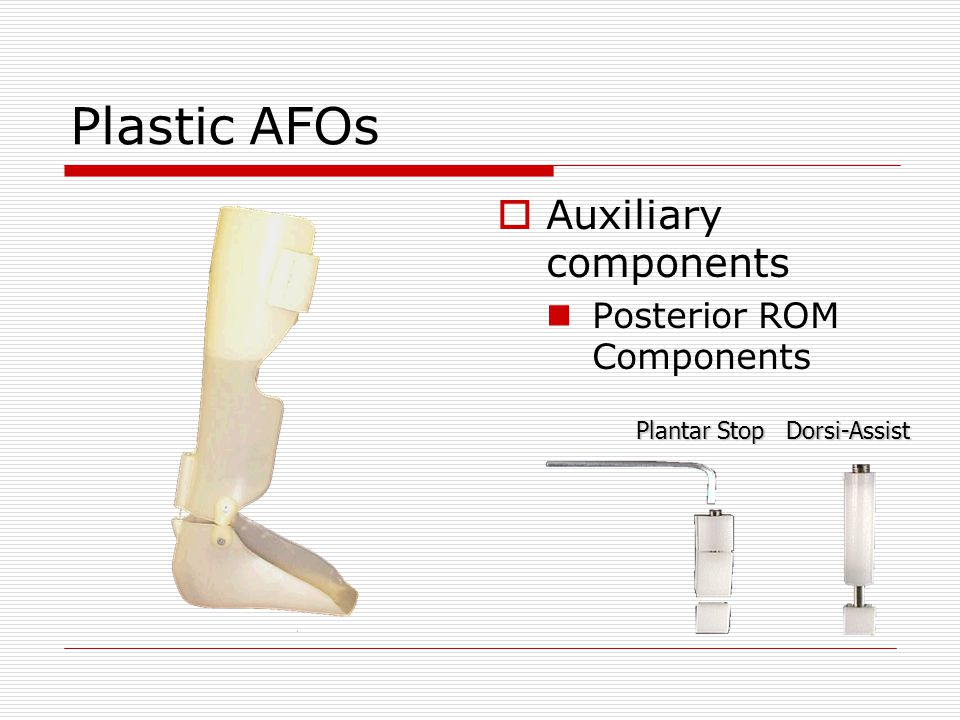 Plastic AFOs Auxiliary components Posterior ROM Components