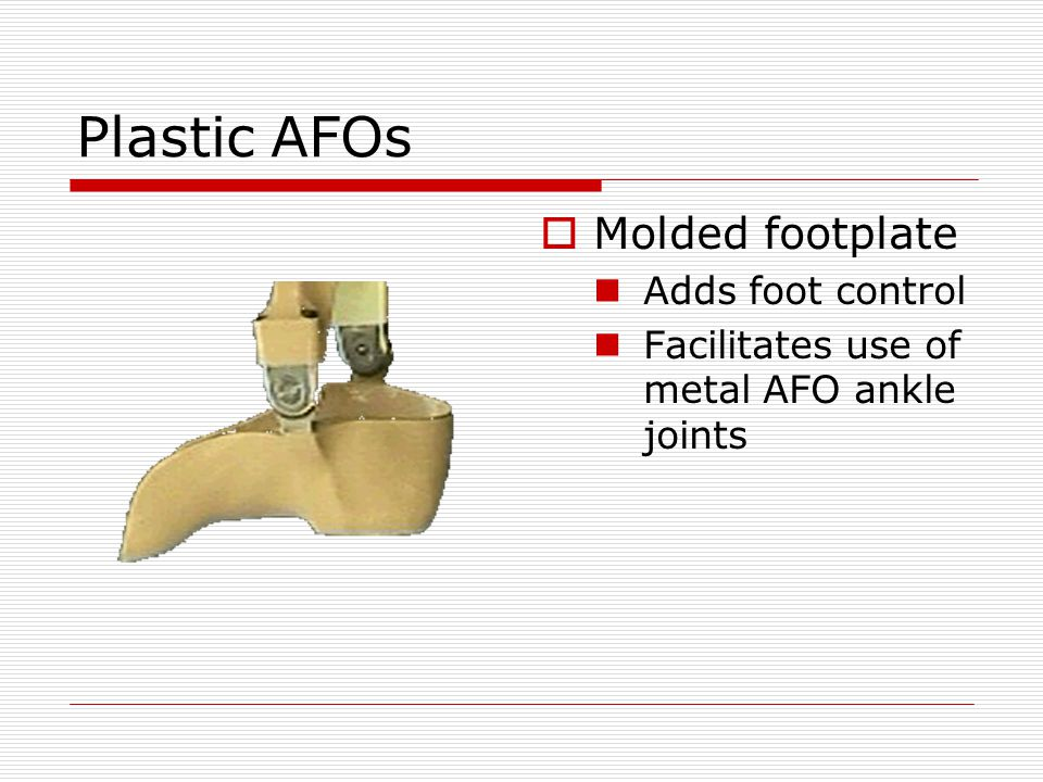Plastic AFOs Molded footplate Adds foot control