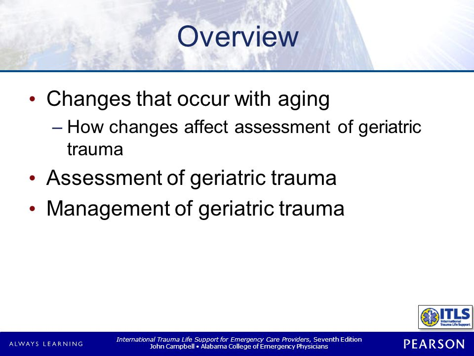 Trauma in the Elderly Fatal outcomes more likely, even if injury is relatively low in severity.