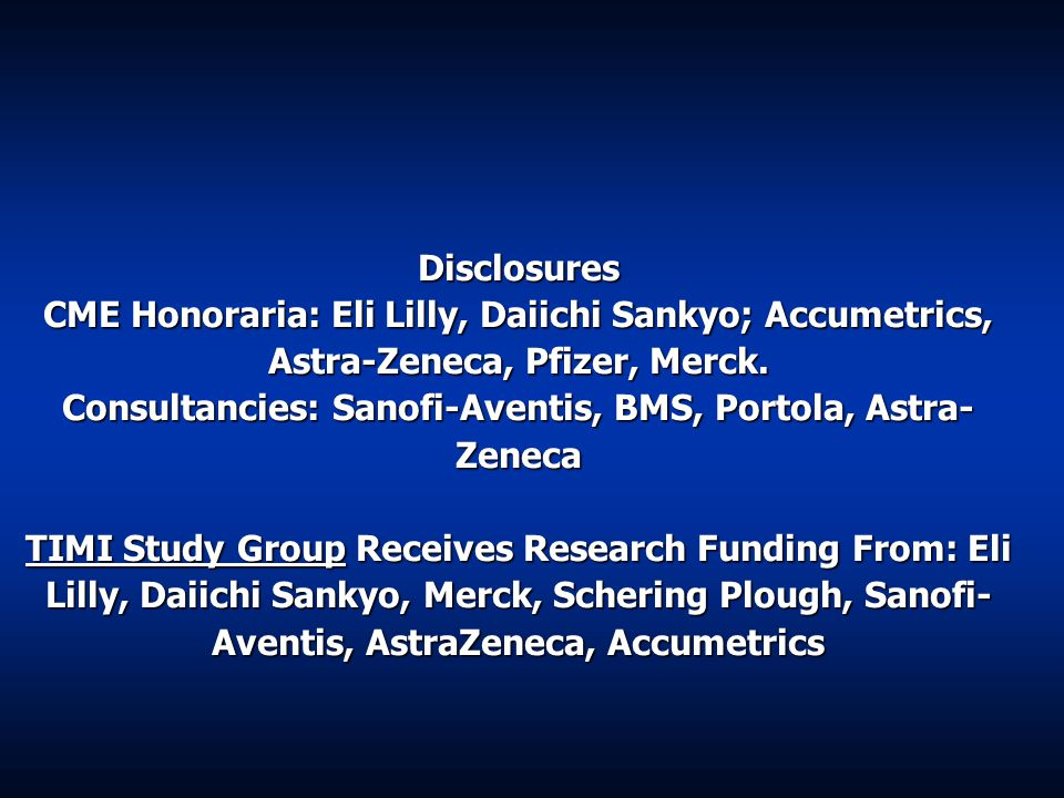 Disclosures CME Honoraria: Eli Lilly, Daiichi Sankyo; Accumetrics, Astra-Zeneca, Pfizer, Merck.