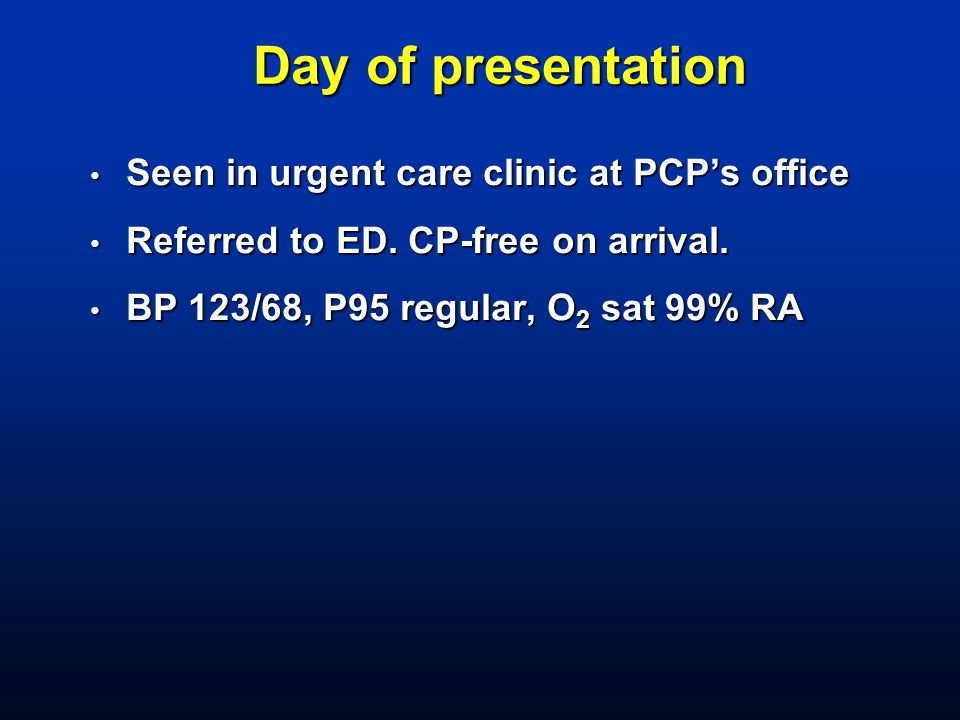 Day of presentation Seen in urgent care clinic at PCP's office
