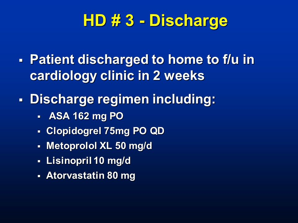 HD # 3 - Discharge Patient discharged to home to f/u in cardiology clinic in 2 weeks. Discharge regimen including: