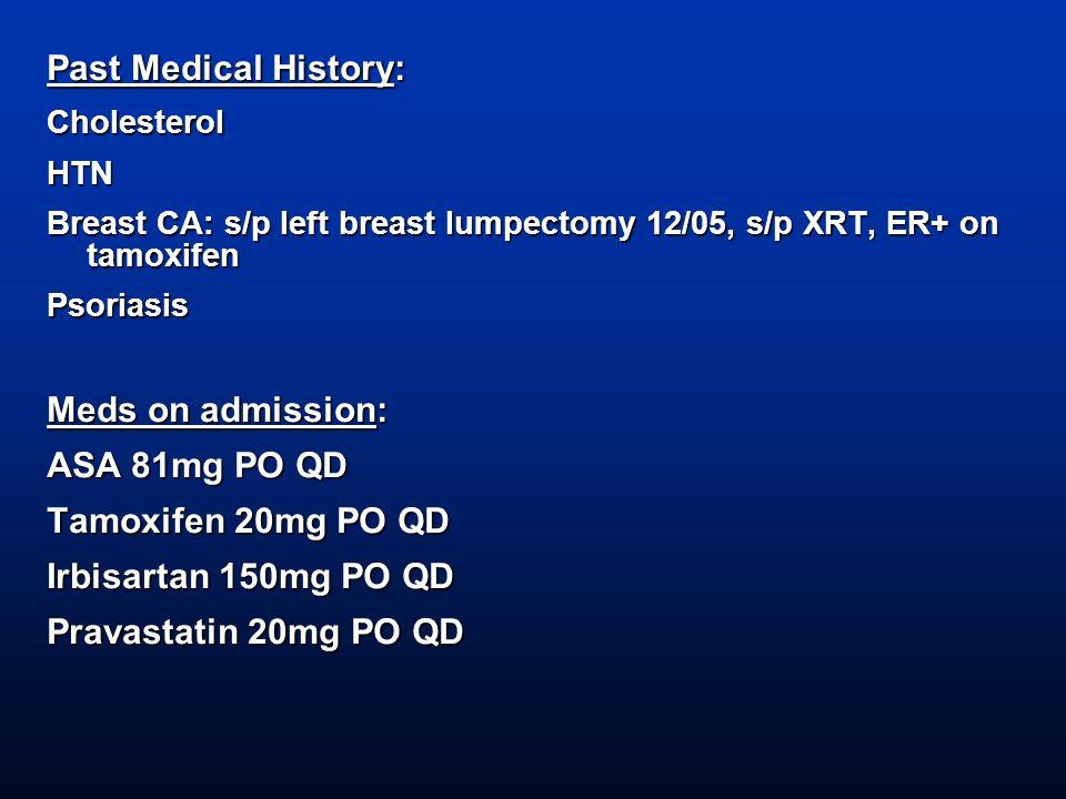 Past Medical History: Meds on admission: ASA 81mg PO QD