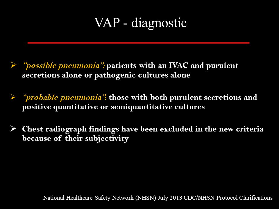 VAP - diagnostic possible pneumonia : patients with an IVAC and purulent secretions alone or pathogenic cultures alone.