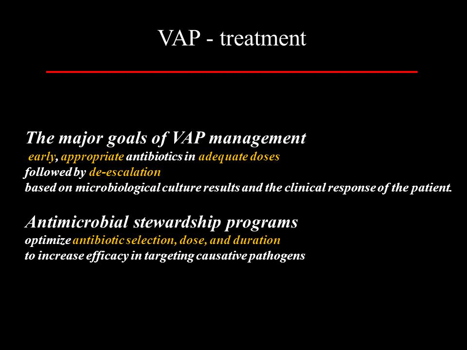 VAP - treatment The major goals of VAP management