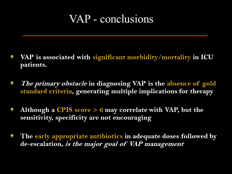 VAP - conclusions VAP is associated with significant morbidity/mortality in ICU patients.