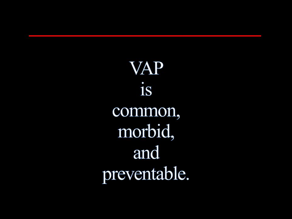 VAP is common, morbid, and preventable.