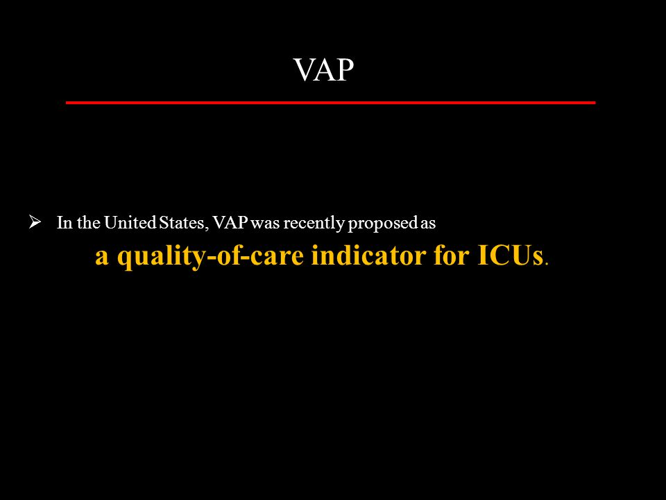 VAP a quality-of-care indicator for ICUs.