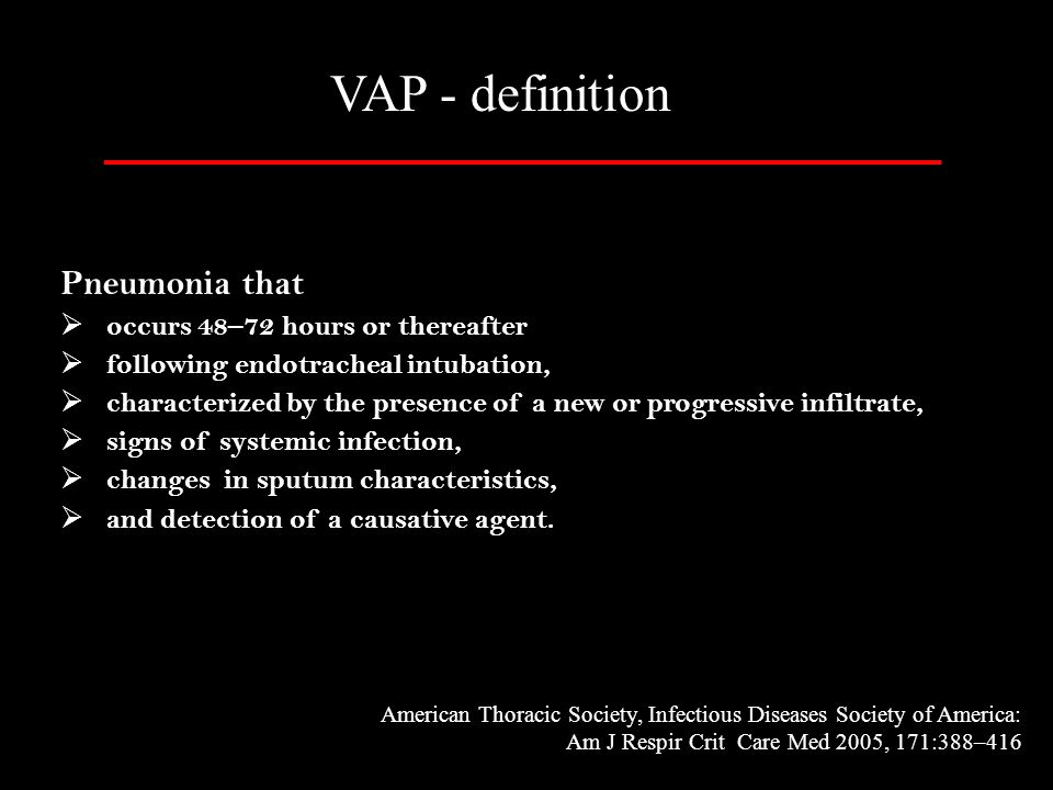 VAP - definition Pneumonia that occurs 48–72 hours or thereafter