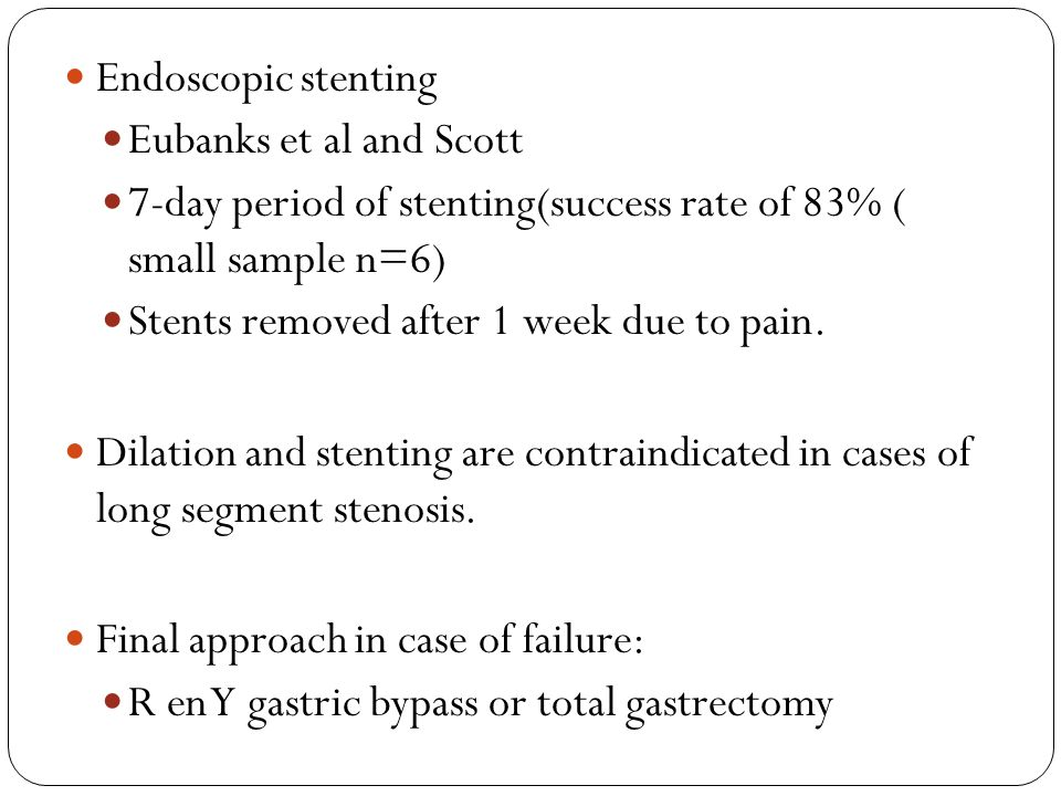 Endoscopic stenting Eubanks et al and Scott. 7-day period of stenting(success rate of 83% ( small sample n=6)