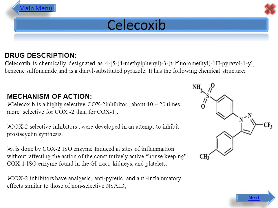 Celecoxib Main Menu DRUG DESCRIPTION: MECHANISM OF ACTION: