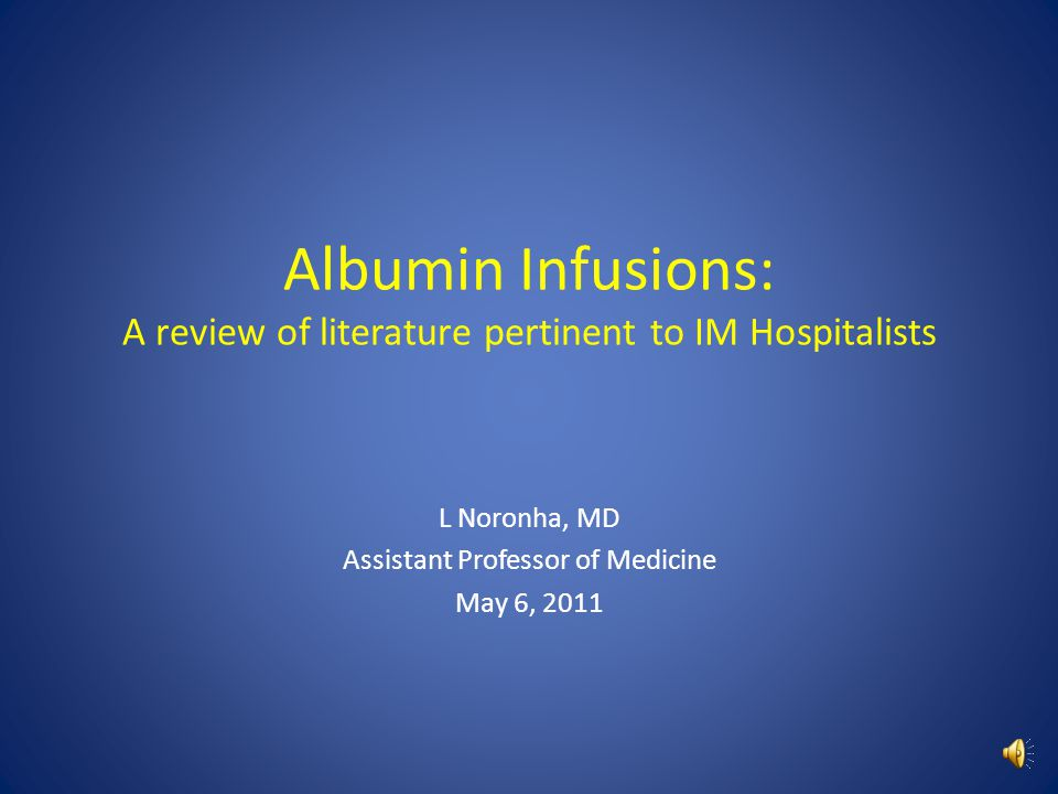 Albumin Infusions: A review of literature pertinent to IM Hospitalists