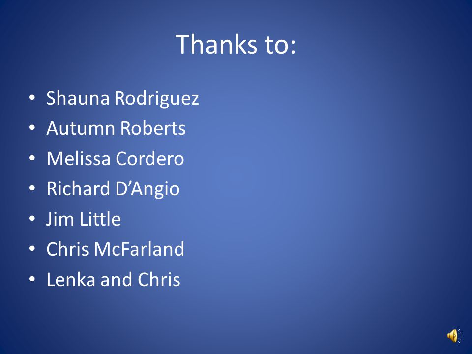 Thanks to: Shauna Rodriguez Autumn Roberts Melissa Cordero