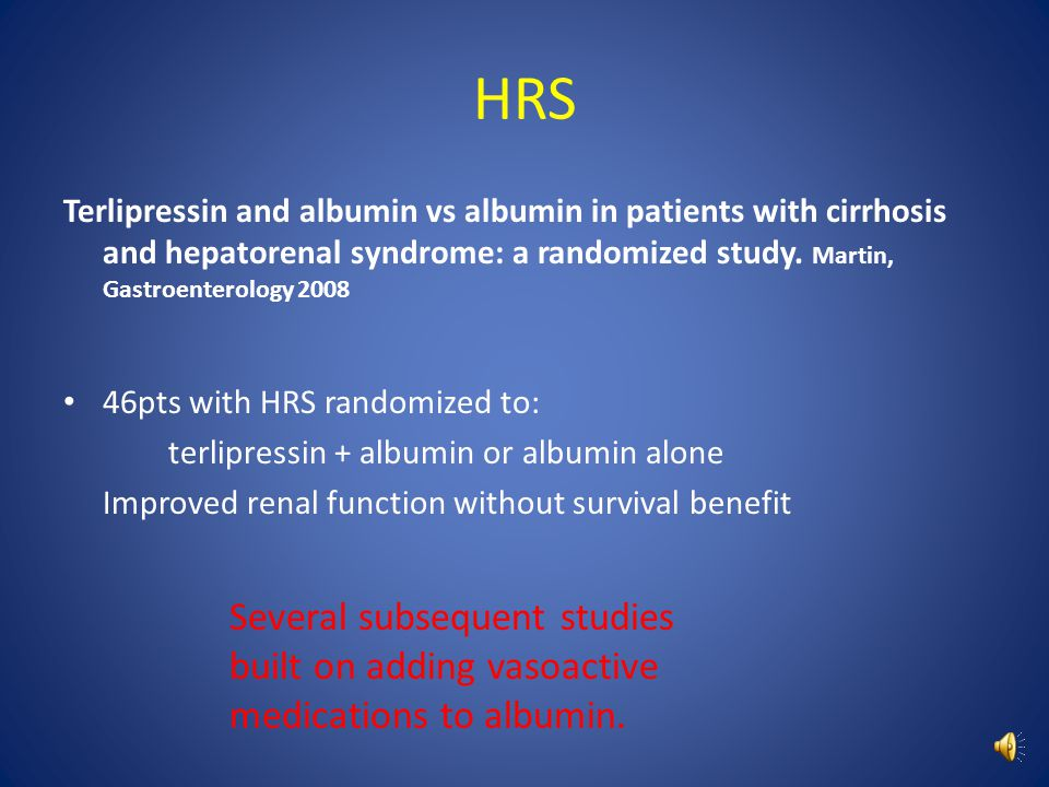 HRS Terlipressin and albumin vs albumin in patients with cirrhosis and hepatorenal syndrome: a randomized study. Martin, Gastroenterology 2008.