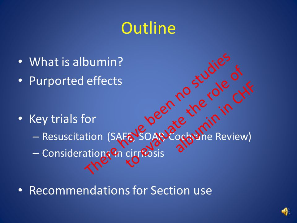 Outline What is albumin Purported effects. Key trials for. Resuscitation (SAFE, SOAP, Cochrane Review)