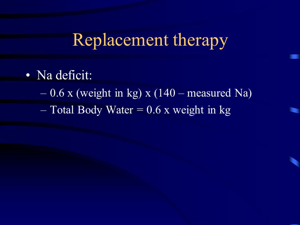 Replacement therapy Na deficit: