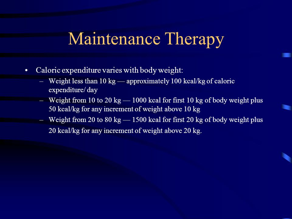 Maintenance Therapy Caloric expenditure varies with body weight: