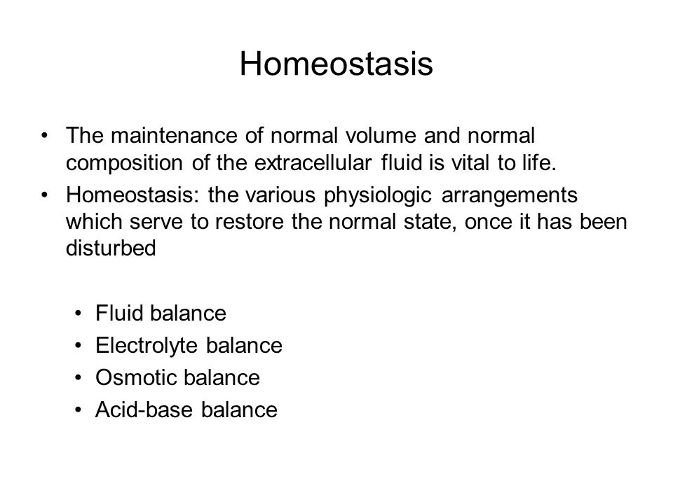 Homeostasis The maintenance of normal volume and normal composition of the extracellular fluid is vital to life.