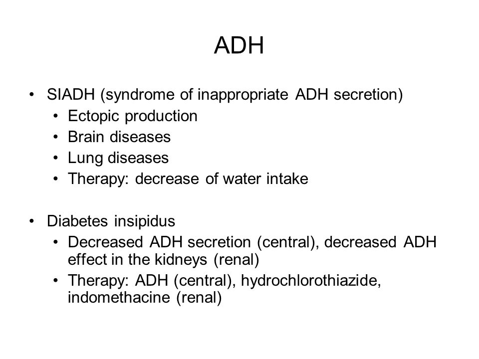 ADH SIADH (syndrome of inappropriate ADH secretion) Ectopic production