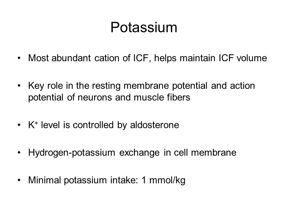 Potassium Most abundant cation of ICF, helps maintain ICF volume