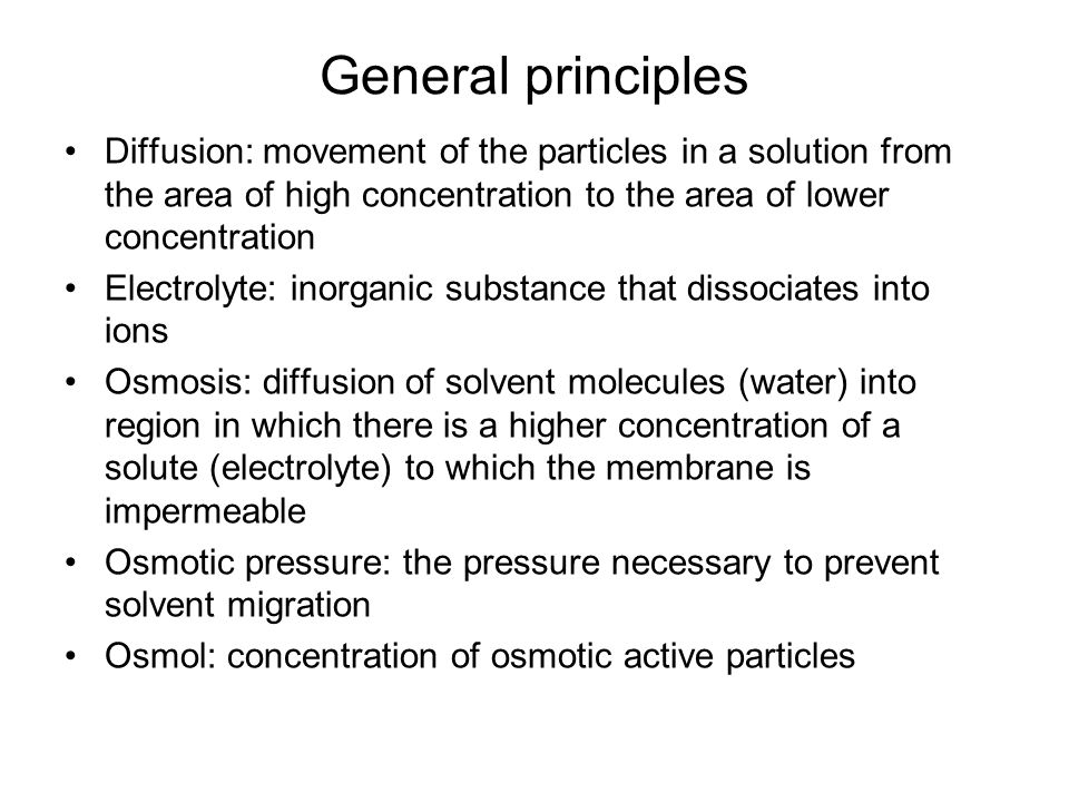 General principles Diffusion: movement of the particles in a solution from the area of high concentration to the area of lower concentration.