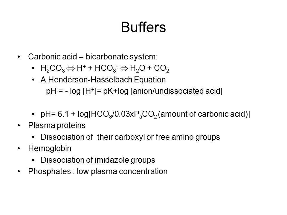 Buffers Carbonic acid – bicarbonate system:
