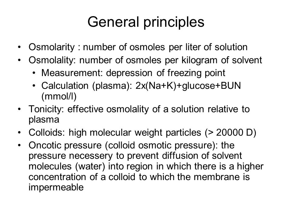 General principles Osmolarity : number of osmoles per liter of solution. Osmolality: number of osmoles per kilogram of solvent.