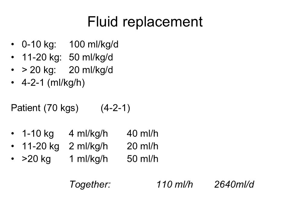 Fluid replacement 0-10 kg: 100 ml/kg/d 11-20 kg: 50 ml/kg/d