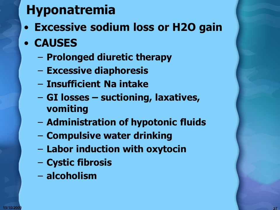 Hyponatremia Excessive sodium loss or H2O gain CAUSES