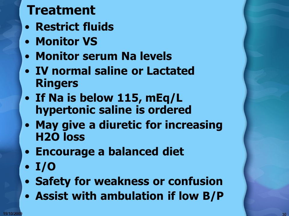 Treatment Restrict fluids Monitor VS Monitor serum Na levels