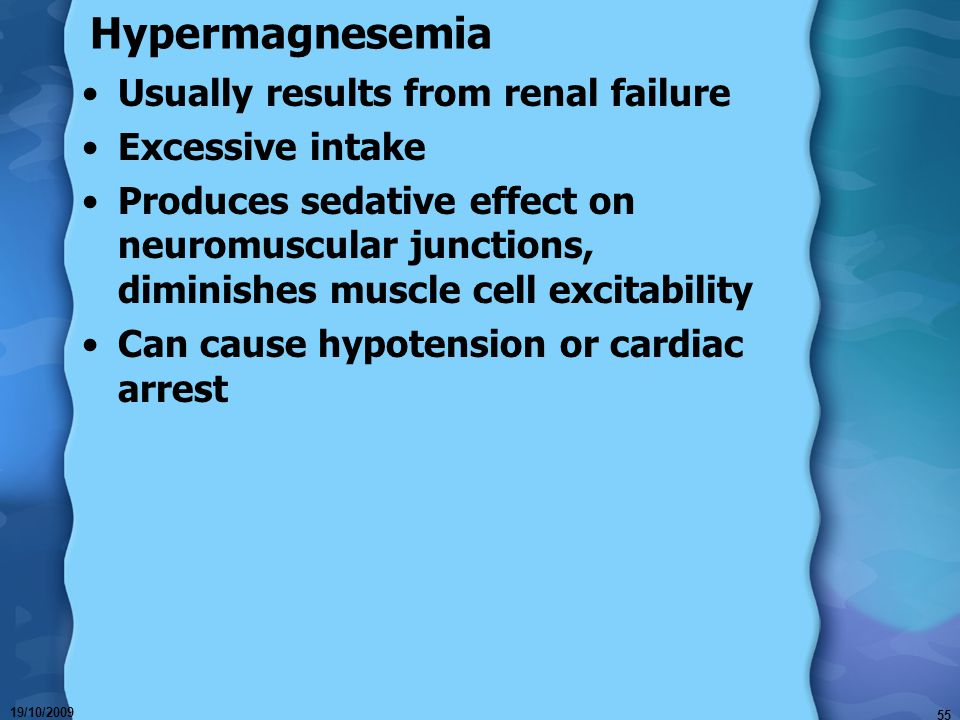 Hypermagnesemia Usually results from renal failure Excessive intake