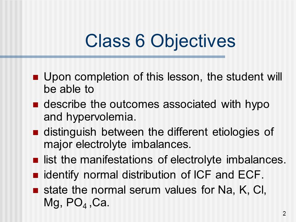 Class 6 Objectives Upon completion of this lesson, the student will be able to. describe the outcomes associated with hypo and hypervolemia.