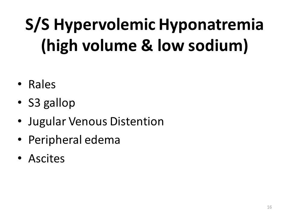 S/S Hypervolemic Hyponatremia (high volume & low sodium)