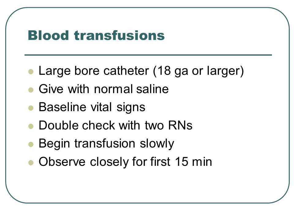 Blood transfusions Large bore catheter (18 ga or larger)