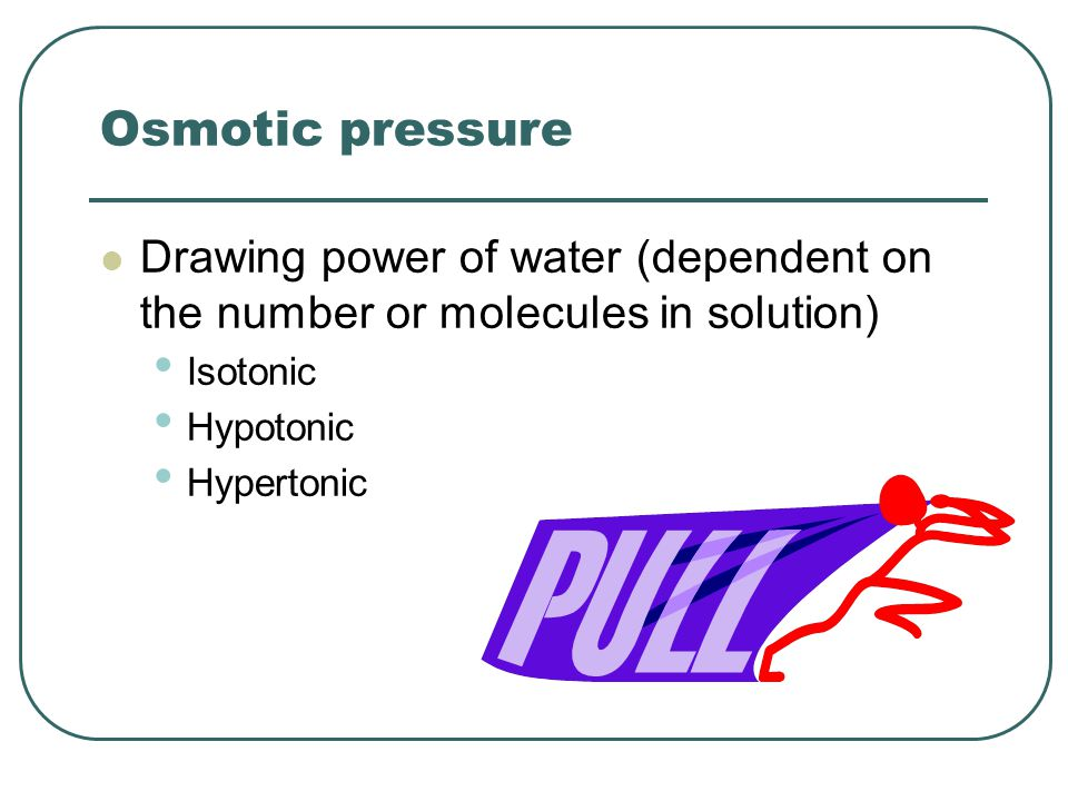 Osmotic pressure Drawing power of water (dependent on the number or molecules in solution) Isotonic.