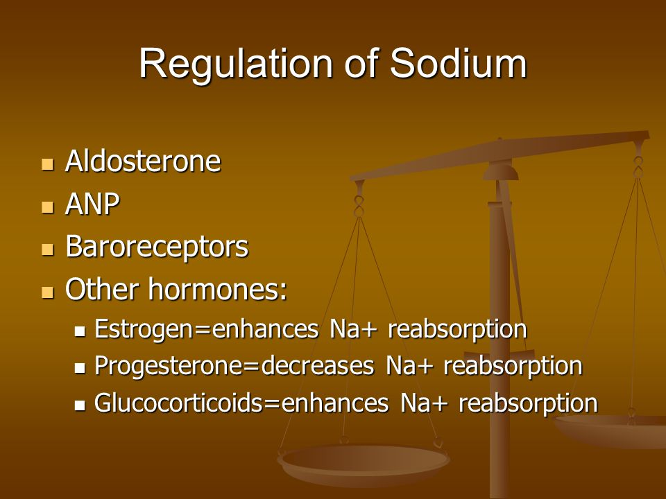 Regulation of Sodium Aldosterone ANP Baroreceptors Other hormones: