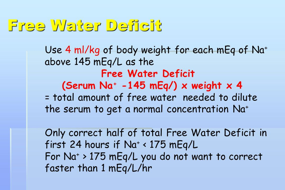 Free Water Deficit Use 4 ml/kg of body weight for each mEq of Na+