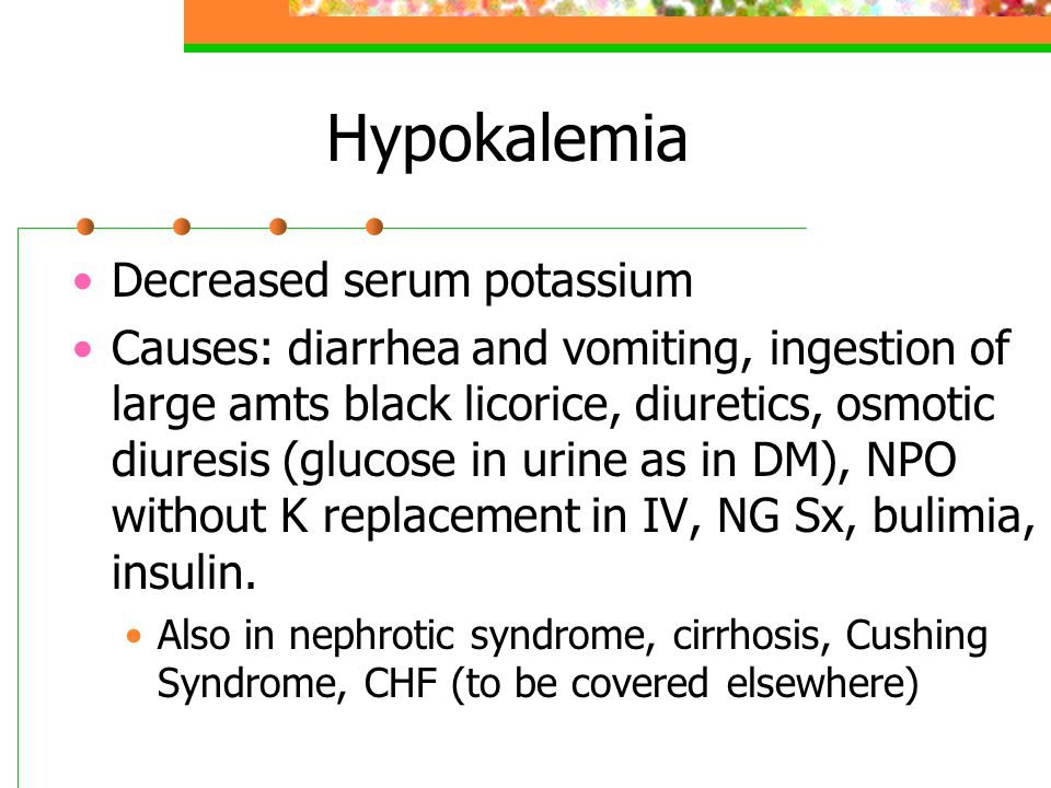 Hypokalemia Decreased serum potassium