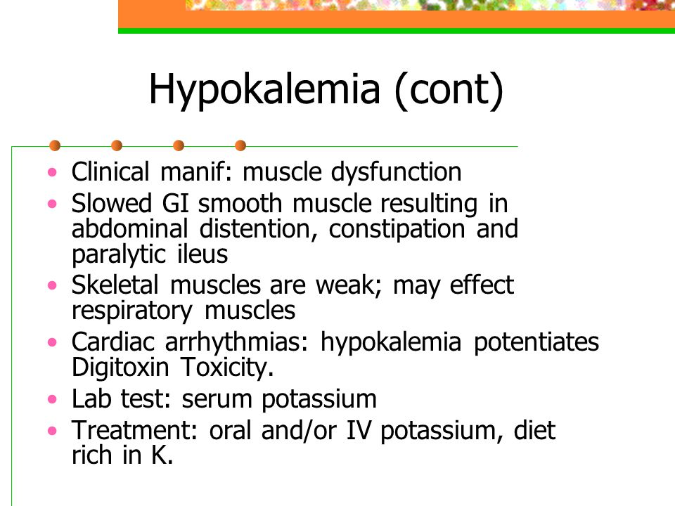 Hypokalemia (cont) Clinical manif: muscle dysfunction