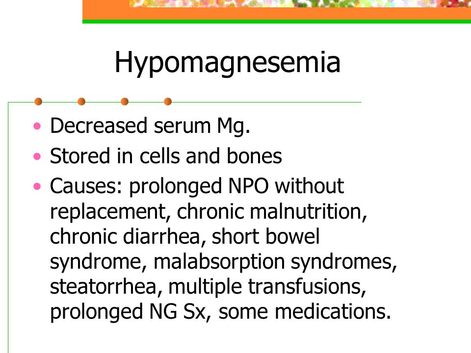 Hypomagnesemia Decreased serum Mg. Stored in cells and bones