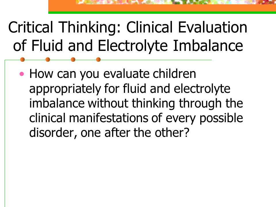Critical Thinking: Clinical Evaluation of Fluid and Electrolyte Imbalance