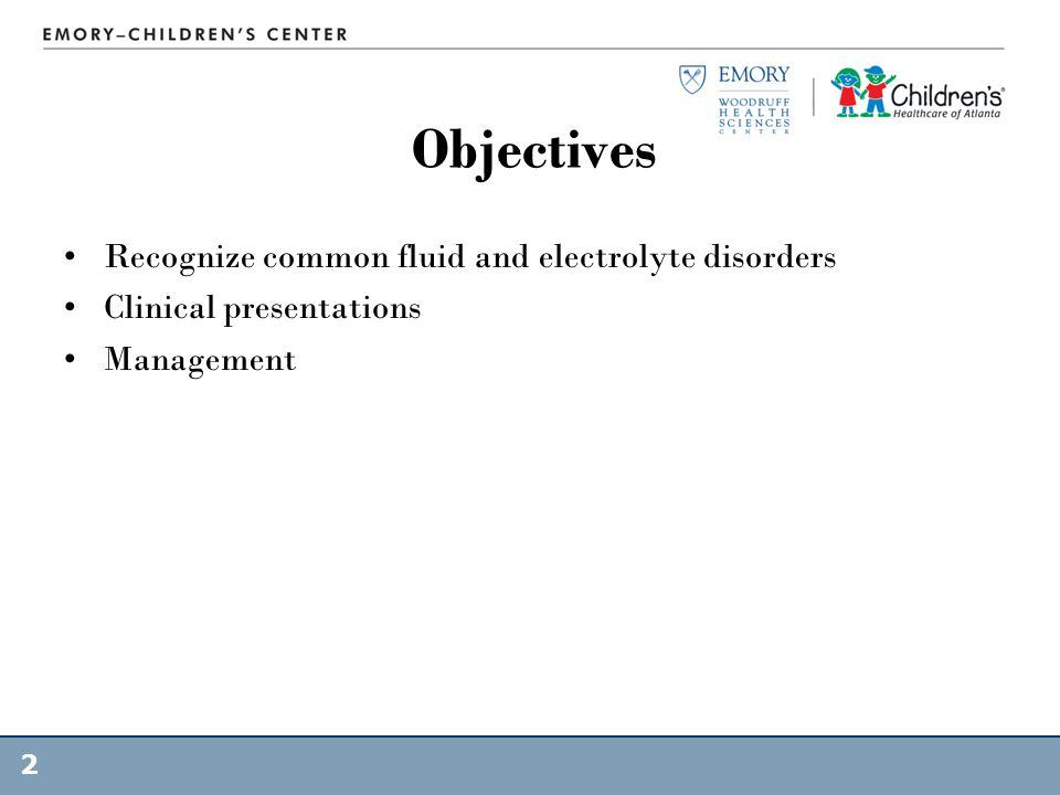 Objectives Recognize common fluid and electrolyte disorders