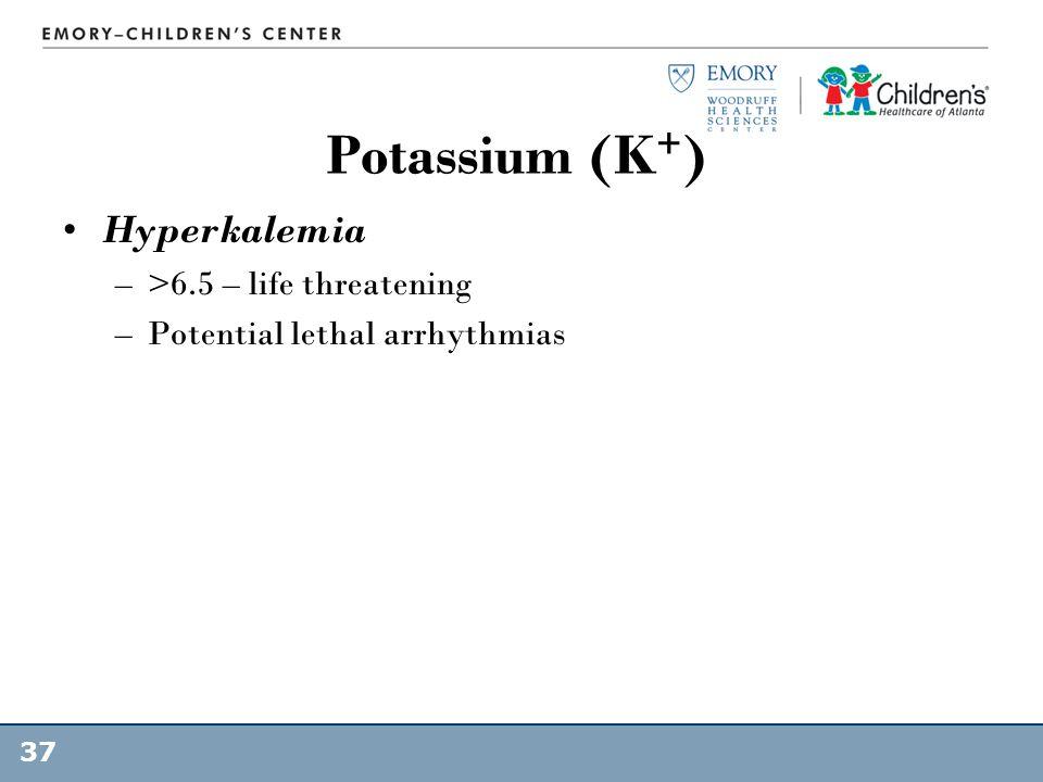 Potassium (K+) Hyperkalemia >6.5 – life threatening