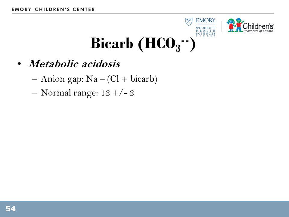 Bicarb (HCO3--) Metabolic acidosis Anion gap: Na – (Cl + bicarb)