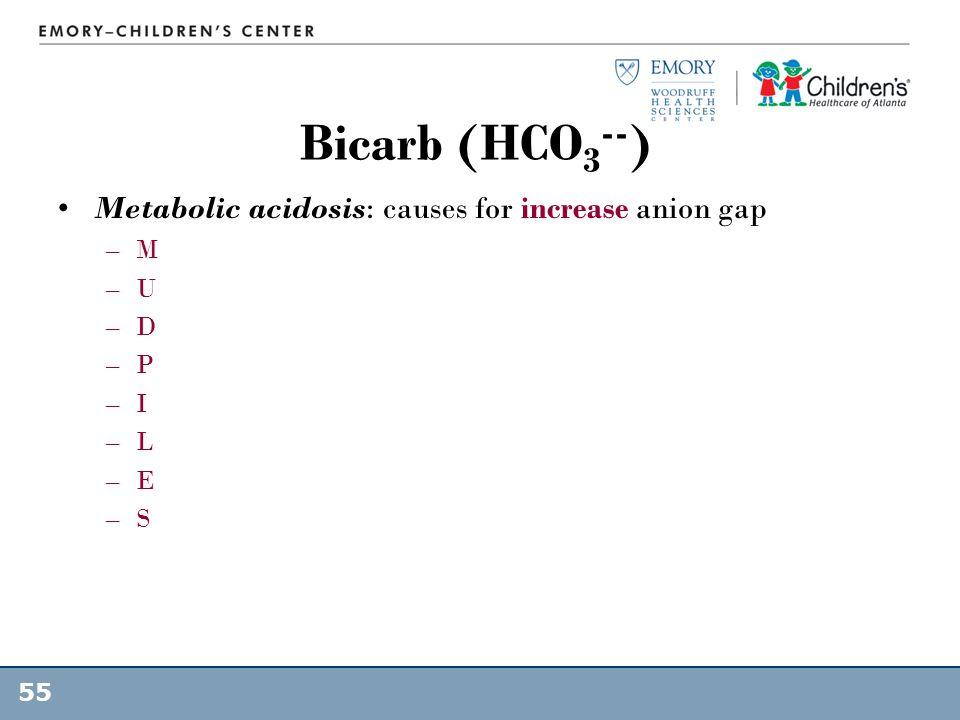 Bicarb (HCO3--) Metabolic acidosis: causes for increase anion gap M U